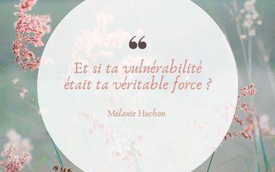 Et si ta vulnérabilité, était ta véritable force?